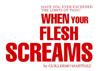 When YOUR FLESH SCREAMS